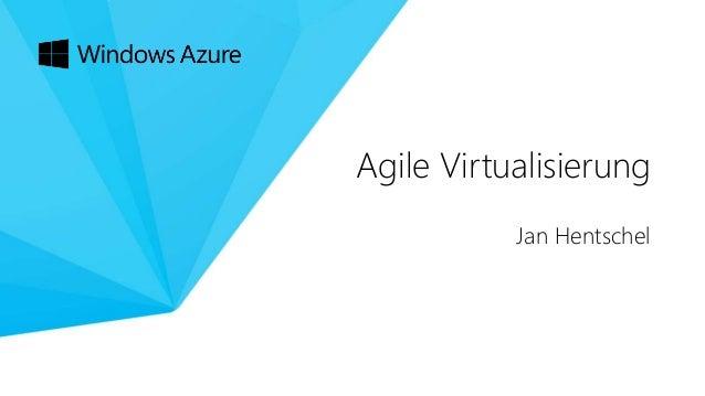 Agile Virtualisierung Jan Hentschel