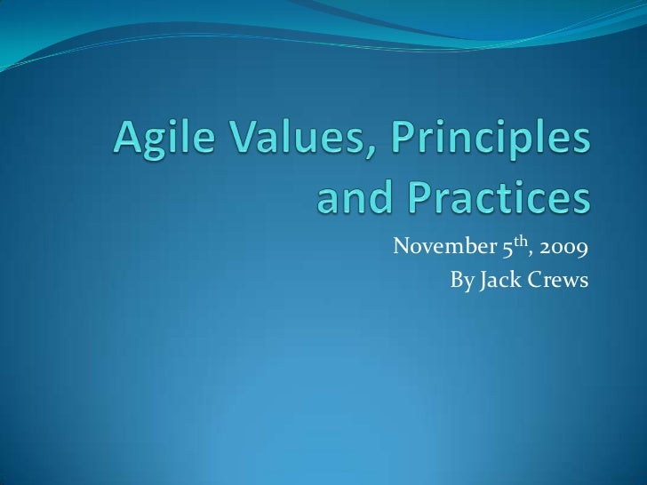 Agile Values, Principles and Practices<br />November 5th, 2009<br />By Jack Crews<br />