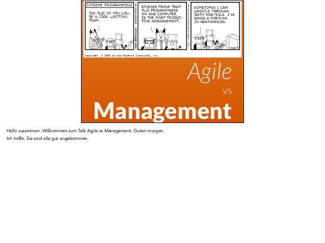 Agile  vs  Management  Hallo zusammen. Willkommen zum Talk Agile vs Management. Guten morgen.  Ich hoffe, Sie sind alle gu...