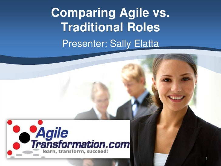 Comparing Agile vs.  Traditional Roles  Presenter: Sally Elatta                                1