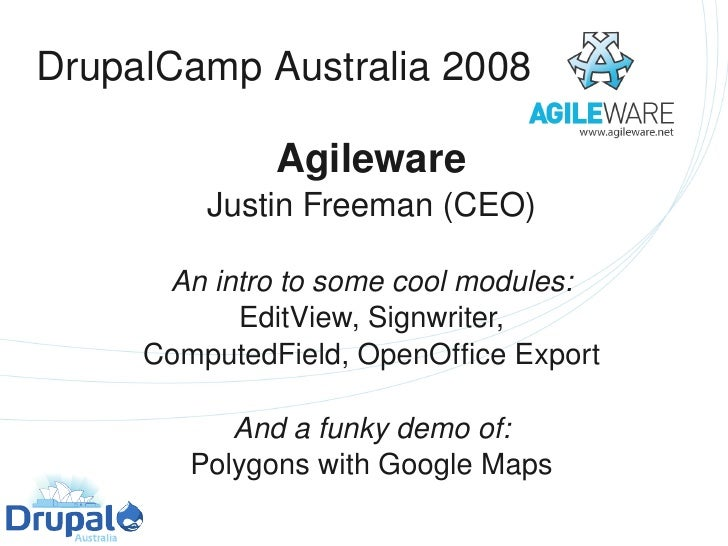 DrupalCamp Australia 2008                 Agileware          Justin Freeman (CEO)        An intro to some cool modules:   ...