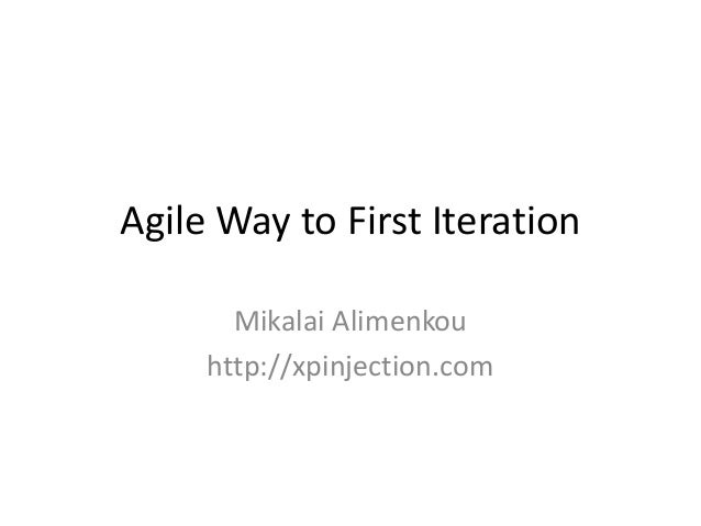 Agile Way to First Iteration Mikalai Alimenkou http://xpinjection.com