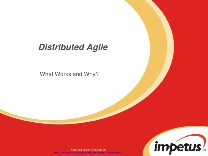 Distributed Agile<br />What Works and Why?<br />Recorded version available at:<br />http://www.impetus.com/webinar_registr...