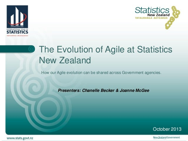 The Evolution of Agile at Statistics New Zealand How our Agile evolution can be shared across Government agencies.  Presen...