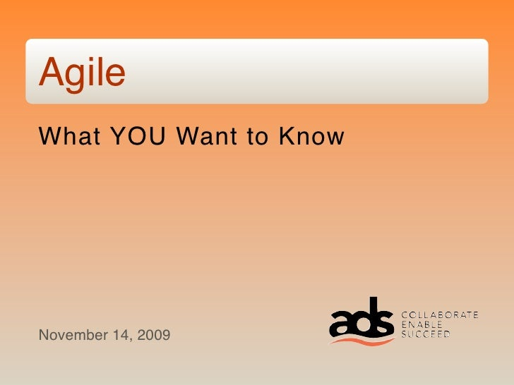 Agile What YOU Want to Know     November 14, 2009