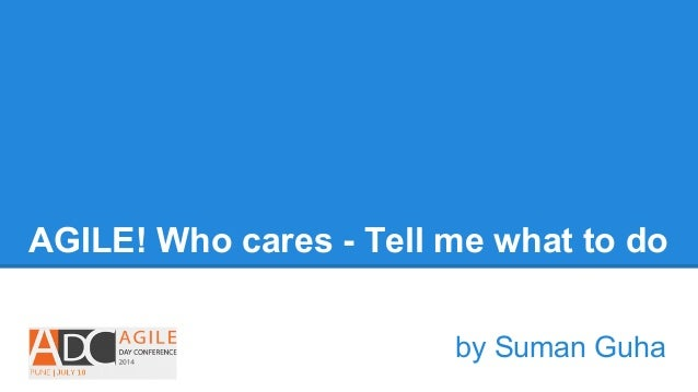 AGILE! Who cares - Tell me what to do by Suman Guha