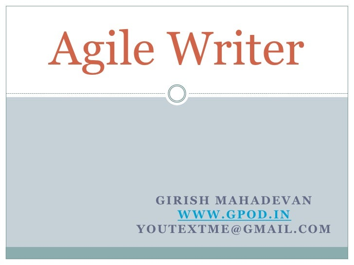 Agile Writer<br />Girish Mahadevan<br />www.gpod.in<br />youtextme@gmail.com<br />