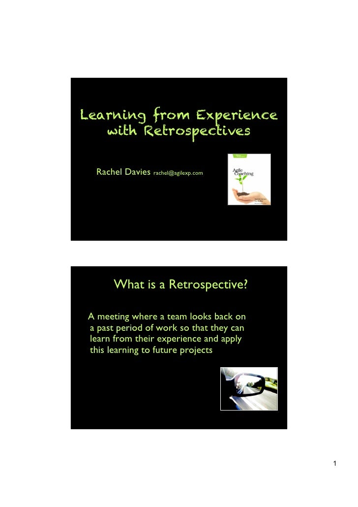 Learning from Experience   with Retrospectives  Rachel Davies rachel@agilexp.com       What is a Retrospective?A meeting w...