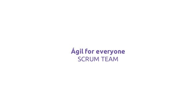 Ágil for everyone SCRUM TEAM