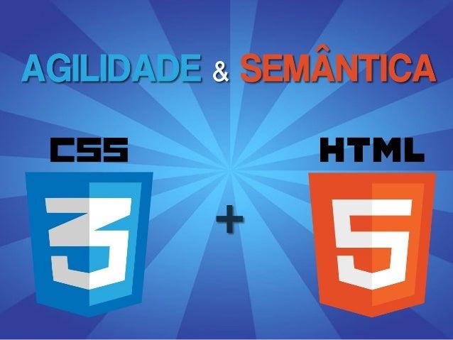 Agilidade e Semântica com HTML5 e CSS3