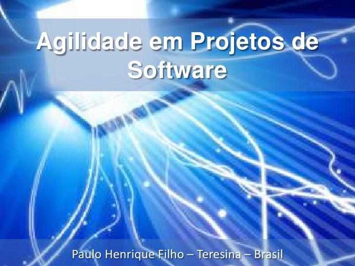 Agilidade em Projetos de Software<br />Paulo Henrique Filho – Teresina – Brasil<br />