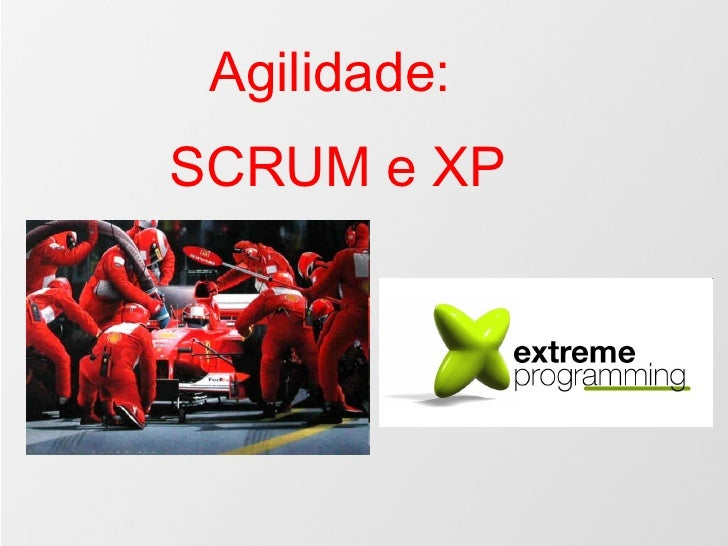 Agilidade: SCRUM e XP