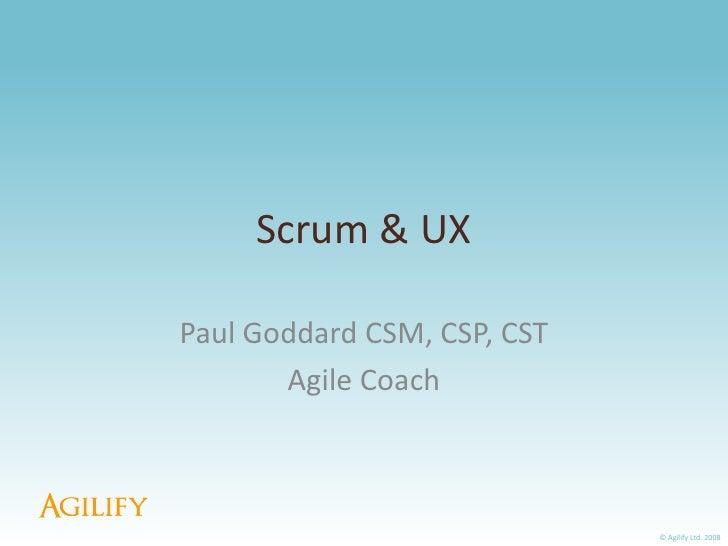 Scrum & UX  Paul Goddard CSM, CSP, CST        Agile Coach                                 © Agilify Ltd. 2008