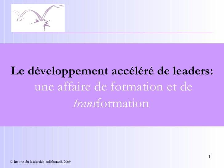 Le développement accéléré de leaders:  une affaire de formation et de  trans formation    © Institut du leadership collab...