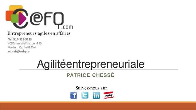 Entrepreneurs agiles en affaires Tel: 514-521-5733 4080,rue Wellington -310 Verdun, Qc, H4G 1V4 reussir@cefq.ca  Agilitéen...