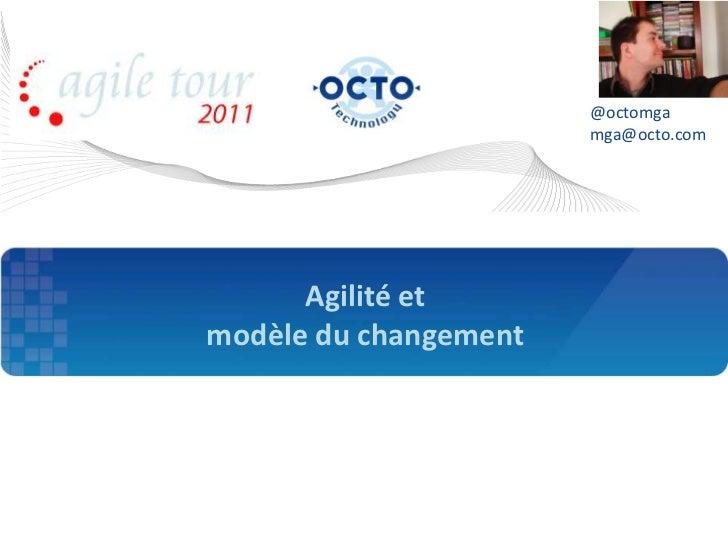 @octomga                       mga@octo.com      Agilité etmodèle du changement