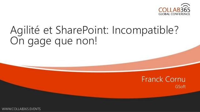 Online Conference June 17th and 18th 2015 WWW.COLLAB365.EVENTS Agilité et SharePoint: Incompatible? On gage que non!