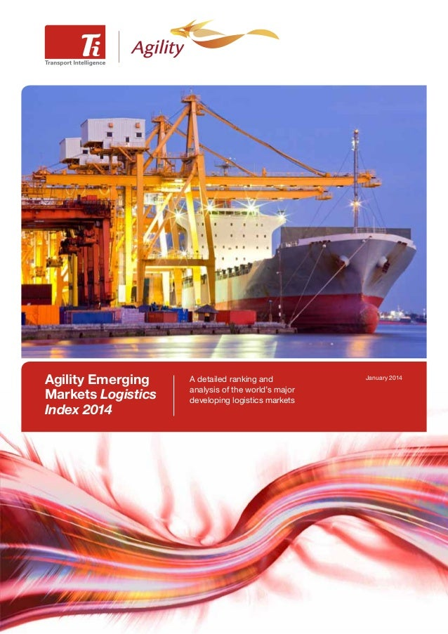 Agility Emerging Markets Logistics Index 2014  A detailed ranking and analysis of the world's major developing logistics m...