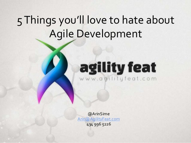 5 Things you'll love to hate about Agile Development  @ArinSime Arin@AgilityFeat.com 434 996 5226