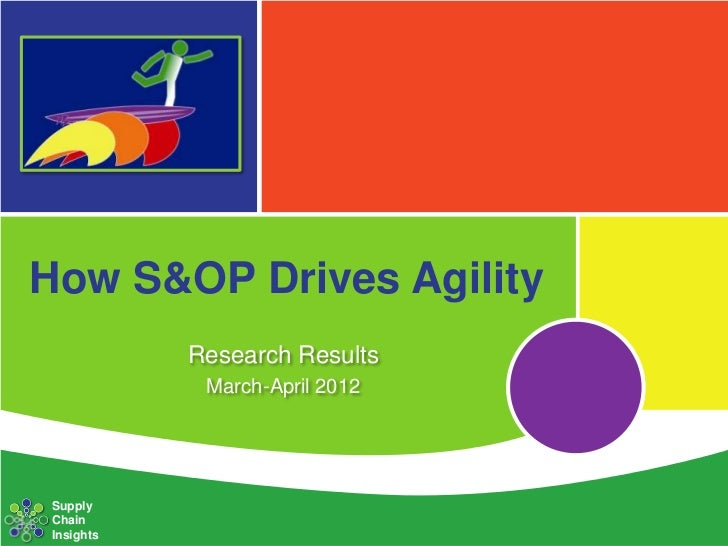 How S&OP Drives Agility -- Supply Chain Insights Research Results (April 2012)