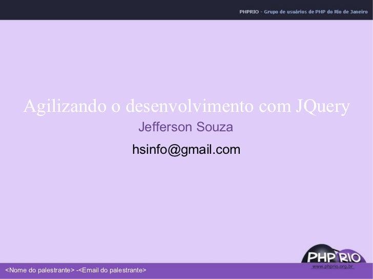 Agilizando o desenvolvimento com JQuery Jefferson Souza [email_address]