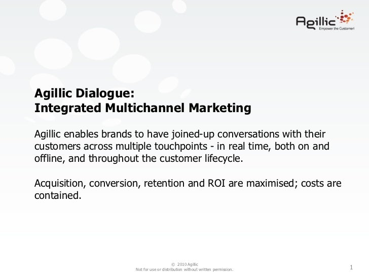 Agillic Dialogue:Integrated Multichannel MarketingAgillic enables brands to have joined-up conversations with theircustome...