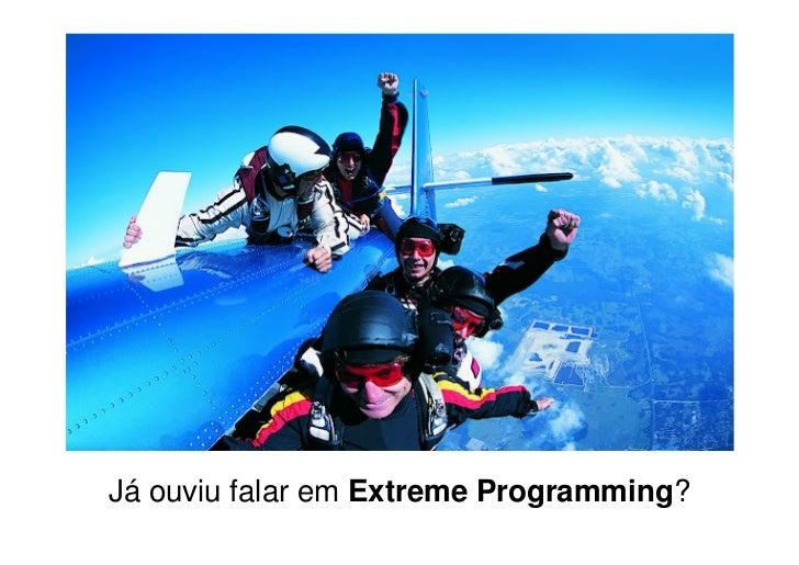 Já ouviu falar em Extreme Programming?