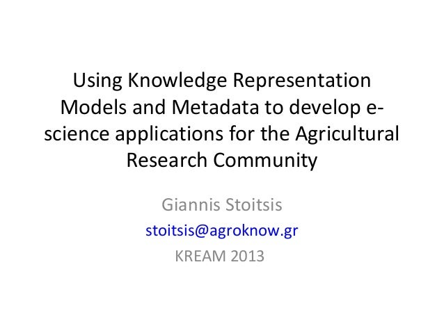 Using Knowledge RepresentationModels and Metadata to develop e-science applications for the AgriculturalResearch Community...