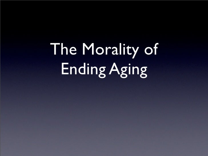 The Morality of  Ending Aging
