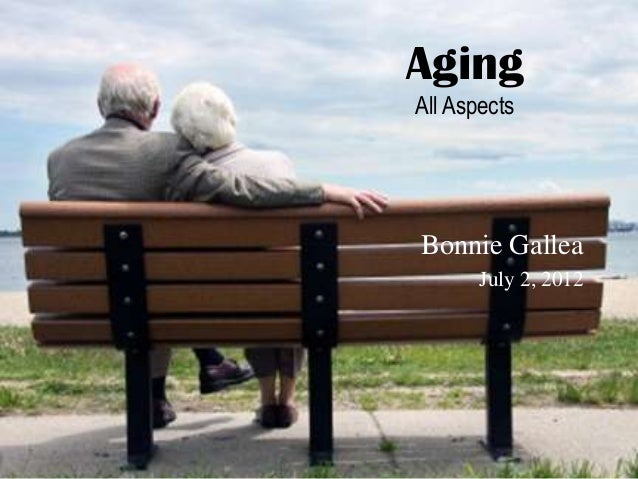 AgingAll AspectsBonnie Gallea       July 2, 2012
