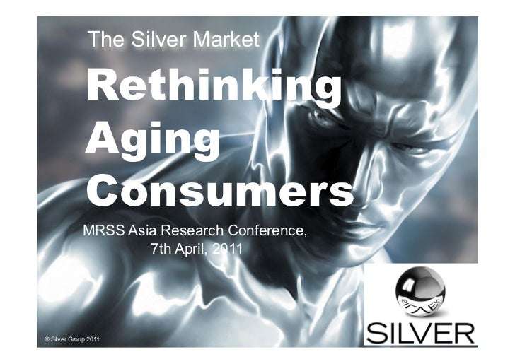 The Silver Market             Rethinking             Aging             Consumers             MRSS Asia Research Conference...