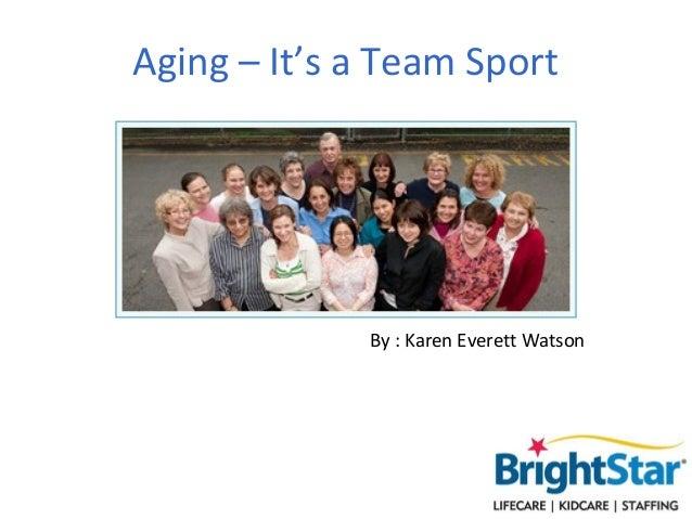 Aging – It's a Team Sport               By : Karen Everett Watson