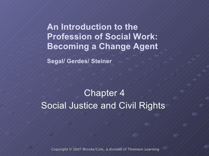 An Introduction to the  Profession of Social Work:  Becoming a Change Agent Segal/ Gerdes/ Steiner Chapter 4 Social Justic...