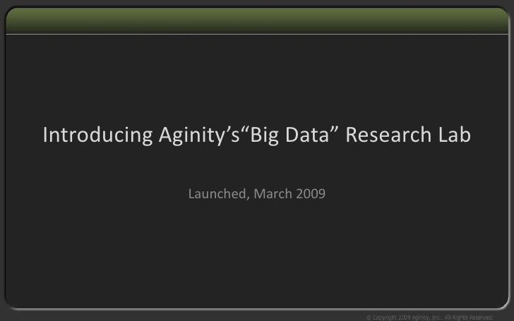 """Introducing Aginity's""""Big Data"""" Research Lab                Launched, March 2009"""