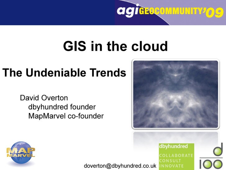 GIS in the cloud The Undeniable Trends David Overton dbyhundred founder MapMarvel co-founder