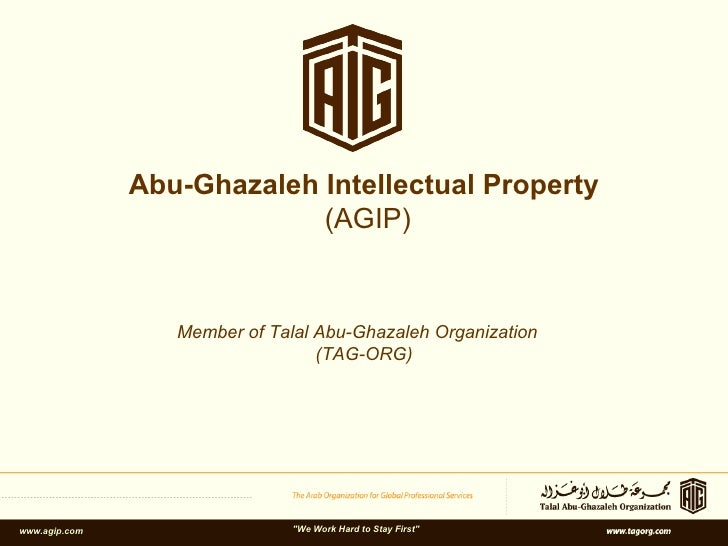"Abu-Ghazaleh Intellectual Property (AGIP) Member of Talal Abu-Ghazaleh Organization (TAG-ORG) www.agip.com ""We Work H..."