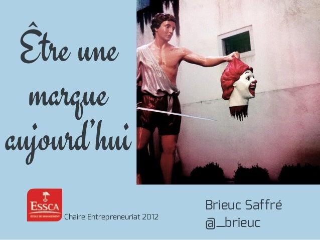 Être unemarqueaujourd'huiBrieuc Saffré@_brieucChaire Entrepreneuriat 2012