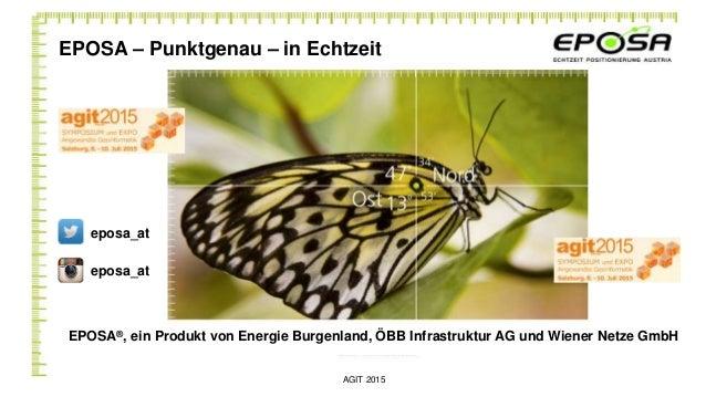 EPOSA – Punktgenau – in Echtzeit AGIT 2015 EPOSA®, ein Produkt von Energie Burgenland, ÖBB Infrastruktur AG und Wiener Net...