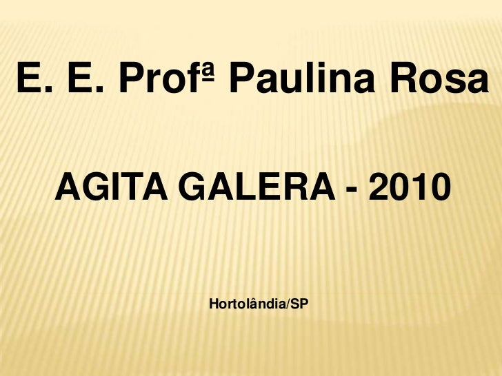 E. E. Profª Paulina Rosa<br />AGITA GALERA - 2010<br />Hortolândia/SP<br />