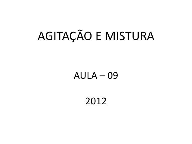 AGITAÇÃO E MISTURA     AULA – 09       2012