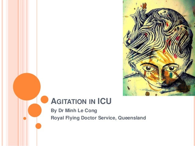 AGITATION IN ICU By Dr Minh Le Cong Royal Flying Doctor Service, Queensland