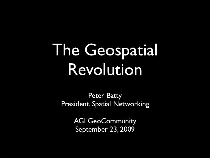 The Geospatial   Revolution           Peter Batty  President, Spatial Networking       AGI GeoCommunity      September 23,...