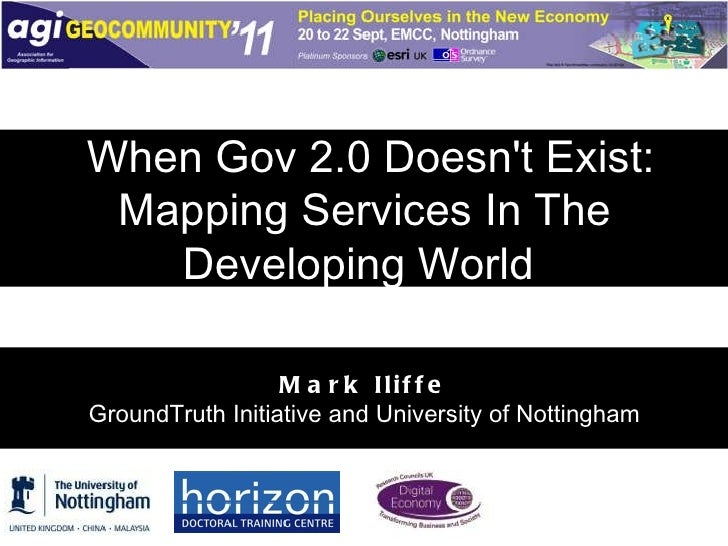 When Gov 2.0 Doesn't Exist: Mapping Services In The Developing World  Mark Iliffe GroundTruth Initiative and University of...