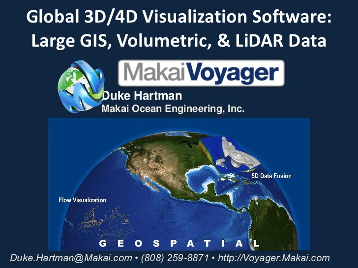 Global 3D/4D Visualization Software:   Large GIS, Volumetric, & LiDAR Data                  Duke Hartman                  ...