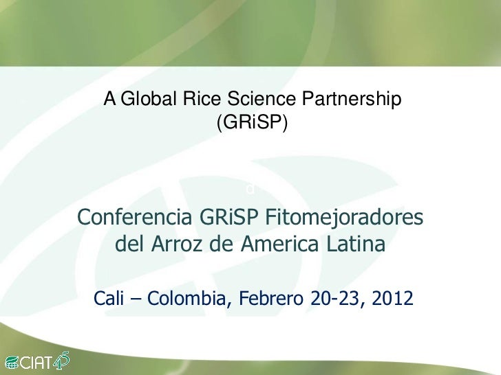 GRiSP          A Global Rice Science Partnership                       (GRiSP)                          d        Conferenc...