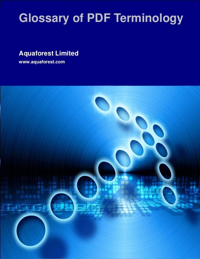 Glossary of PDF Terminology Aquaforest Limited www.aquaforest.com