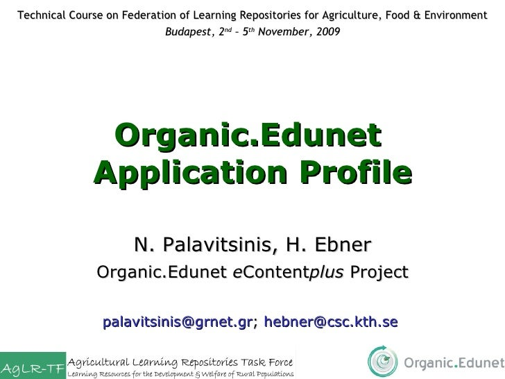 Organic.Edunet  Application Profile N. Palavitsinis, H. Ebner Organic.Edunet  e Content plus  Project [email_address] ;  [...