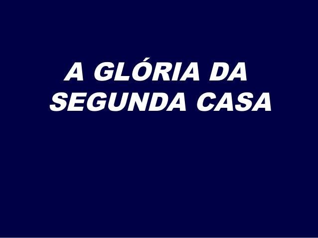 A GLÓRIA DA SEGUNDA CASA