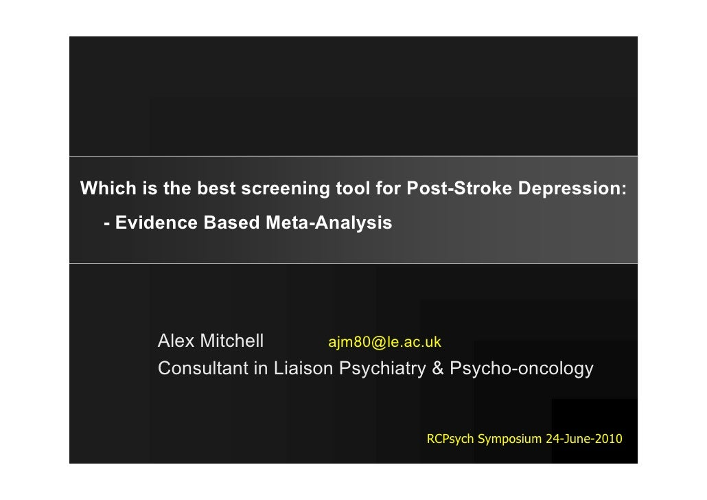 Which is the best screening tool for Post-Stroke Depression:   - Evidence Based Meta-Analysis             Alex Mitchell   ...