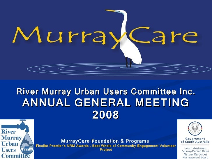 River Murray Urban Users Committee Inc. ANNUAL GENERAL MEETING 2008 MurrayCare Foundation & Programs  Finalist Premier's N...